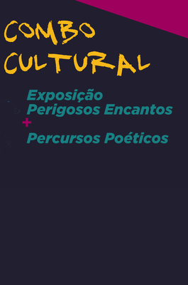 Combo Cultural: Perigosos Encantos + Percursos Poéticos